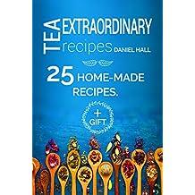 Extraordinary tea recipes. 25 home-made recipes. (English Edition)
