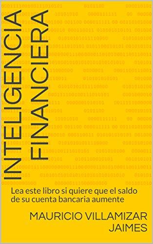 Inteligencia Financiera: Lea este libro si quiere que el saldo de su cuenta bancaria aumente