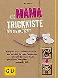 Die Mama-Trickkiste für die Babyzeit: Schlaflose Nächte, Windelschlachten und noch Zeit für einen Cappuccino: über 200 Tipps und Tricks für die beste ... Welt (GU Einzeltitel Partnerschaft & Familie)