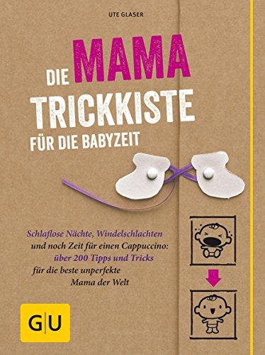 Die Mama-Trickkiste für die Babyzeit: Schlaflose Nächte, Windelschlachten und noch Zeit für einen Cappuccino: über 200 Tipps und Tricks für die beste … Welt (GU Einzeltitel Partnerschaft & Familie)