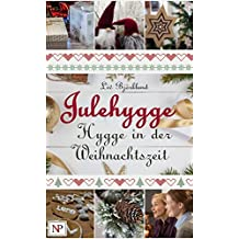 Julehygge – Hygge in der Weihnachtszeit: Rezepte und Aktivitäten für Advent und Weihnachten im Zeichen skandinavischer Gemütlichkeit
