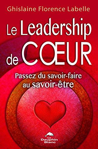 Le Leadership de coeur - Passez du savoir-faire au savoir-être par Ghislaine Florence Labelle