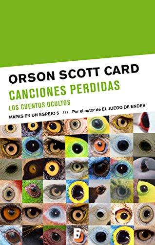 Canciones perdidas / Los cuentos ocultos (Mapas en un espejo 5): MAPAS EN UN ESPEJO. VOLUMEN V por Orson Scott Card
