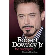 Robert Downey Jr: The Biography by Martin Howden (2011-05-01)