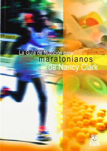 La Guia De Nutricion Para Maratonianos De Nancy Clark/ Nutritional Guide For Marathon Trainees From Nancy Clark par Nancy Clark