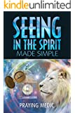 Seeing in the Spirit Made Simple (The Kingdom of God Made Simple Book 2) (English Edition)