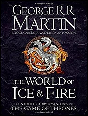 The World of Ice and Fire: The Official History of Westeros and the World of a Game of Thrones (Song of Ice &