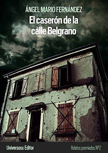 El caserón de la calle Belgrano y otros Relatos Premiados por Ángel Mario Fernández