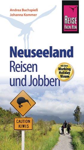 Preisvergleich Produktbild Reise Know-How: Neuseeland - Reisen und Jobben mit dem Working Holiday Visum