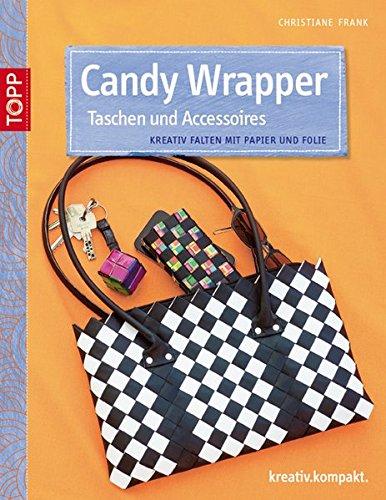 Candy Wrapper Taschen und Accessoires: Kreativ falten mit Papier und Folie (kreativ.kompakt.)