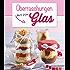 Überraschungen aus dem Glas: Hausgemachte Köstlichkeiten kreativ präsentiert