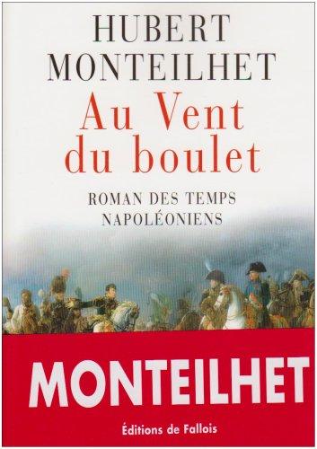 Au Vent du boulet : Roman des temps napoléoniens