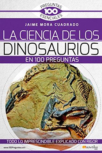La Ciencia de los Dinosaurios en 100 preguntas por Jaime Mora Cuadrado