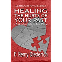 Healing the Hurts of Your Past: A Guide to Overcoming the Pain of Shame (The Overcoming Series: Self-Worth, Book 1) (English Edition)