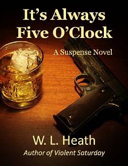 It's Always Five O'Clock by [W. L. Heath]