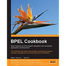 BPEL Cookbook: Best Practices for SOA-based integration and composite applications development: Ten practical real-world case studies combining ... ... web services orchestration (English Edition)