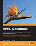BPEL Cookbook: Best Practices for SOA-based integration and composite applications development: Ten practical real-world