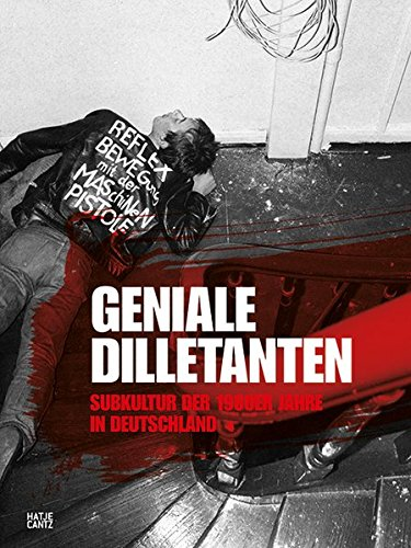 Geniale Dilletanten - Brilliant Dilletantes: Subculture in Germany in the 1980s par Diedrich Diedrichsen