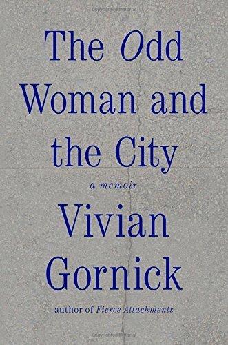 The Odd Woman and the City: A Memoir by Vivian Gornick (2015-05-19)