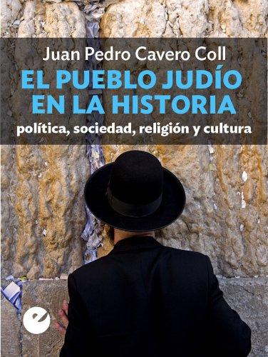 El pueblo judío en la historia: política, sociedad, religión y cultura por Juan Pedro Cavero Coll
