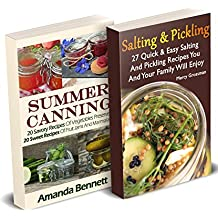 Canning And Pickling: 47 Savory And Crunchy Canning Recipes + 20 Sweet Fruity Canning Recipes: (Confiture Pot, Preserving Italy) (English Edition)