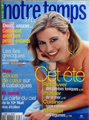 NOTRE TEMPS MAGAZINE [No 368] du 01/08/2000 - COMMENT AIDER SES PETITS-ENFANTS -LES ILES GRECQUES EN CROISIERE -COUP DE COEUR SUR 8 CATALOGUE MODE -LA CARTE DU CIEL DE LA 10EME NUIT DES ETOILES -CET ETE RETROUVER DES JAMBES TONIQUES - PROFITER DE LA MER - CUISINER SANS CUISSON - RECOLTER SES LEGUMES par Collectif