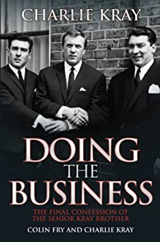 Doing the Business - The Final Confession of the Senior Kray Brother by [Kray, Charlie]