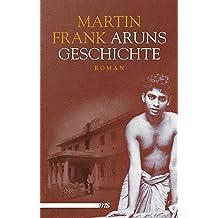 Aruns Geschichte: Roman