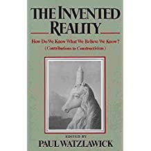 [The Invented Reality: How Do We Know What We Believe We Know? (Contributions to Constructivism)] (By: Paul Watzlawick) [published: March, 1984]