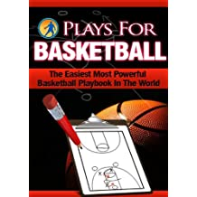 Plays For Basketball - The Easiest Most Powerful Basketball Playbook In The World! (English Edition)