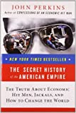 The Secret History of the American Empire: The Truth About Economic Hit Men, Jackals, and How to Change the World by John Perkins (2008-04-29)