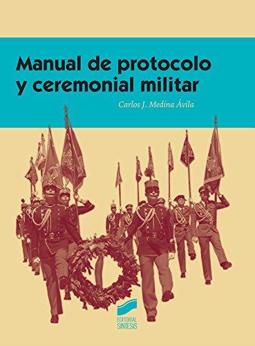 Manual de protocolo y ceremonial militar (Ceremonial y Protocolo) por Carlos J. Medina Ávila