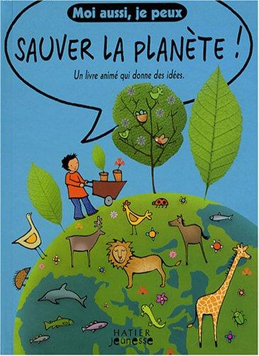 Moi aussi, je peux sauver la planète ! : Un livre animé qui donne des idées