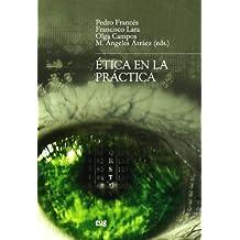 Ética en la práctica (Monográfica Humanidades /Filosofía y Pensamiento)