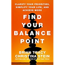 Find Your Balance Point: Clarify Your Priorities, Simplify Your Life, and Achieve More (UK Professional Business Management / Business)