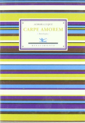 Carpe Amorem (Antologia) (Antologías) por Aurora Luque