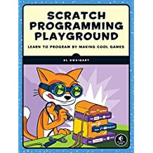 Scratch Programming Playground: Learn to Program by Making Cool Games by Al Sweigart (2016-10-08)