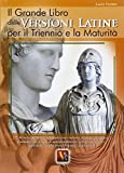 Il grande libro delle versioni latine. 272 versioni dal latino con traduzione italiana e schede didattiche. Per il triennio e la maturità