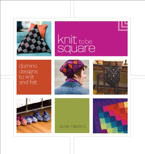 Knit to Be Square: Domino Designs to Knit and Felt (Interweave Felt)