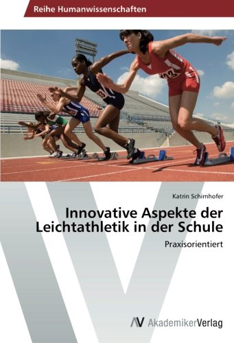 Innovative Aspekte der Leichtathletik in der Schule: Praxisorientiert