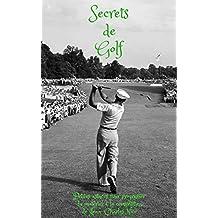 Secrets de golf (livre de golf, cours de golf, Golf Books, Golf matériel, Putting, Golf entrainement, Techniques pour scorer, mental, scorer) ) (French Edition)