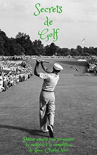 Secrets de golf (livre de golf, cours de golf, Golf Books, Golf matériel, Putting, Golf entrainement, Techniques pour scorer, mental, scorer) ) par Jean-Charles NICO
