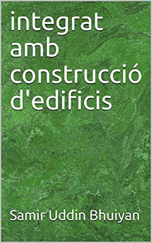 integrat amb construcció d'edificis (Catalan Edition) por Samir Uddin  Bhuiyan