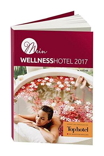 Preisvergleich Produktbild Mein Wellnesshotel 2017: geprüft und empfohlen vom Fachmagazin Top hotel