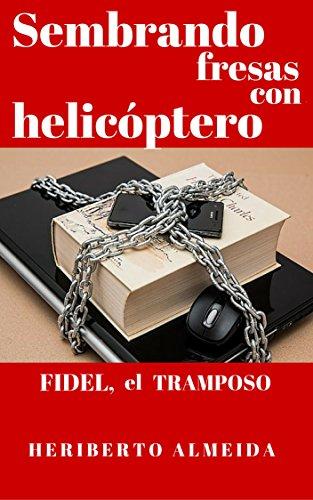 Sembrando fresas con helicóptero: FIDEL, EL TRAMPOSO