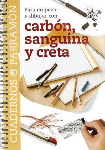 Para Empezar A Dibujar Con Carbón, Sanguina Y Creta (Cuadernos parramón) por EQUIPO PARRAMON