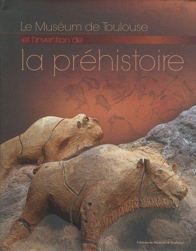 Le Muséum de Toulouse et l'invention de la préhistoire