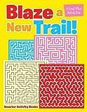 Blaze a New Trail! A Great Maze Activity Book