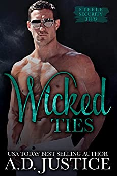 Wicked Ties (Steele Security Series Book 2) by [Justice, A.D.]