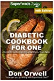 Diabetic Cookbook For One: Over 300 Diabetes Type-2 Quick & Easy Gluten Free Low Cholesterol Whole Foods Recipes full of Antioxidants & ... (Diabetic Natural Weight Loss Transformation)